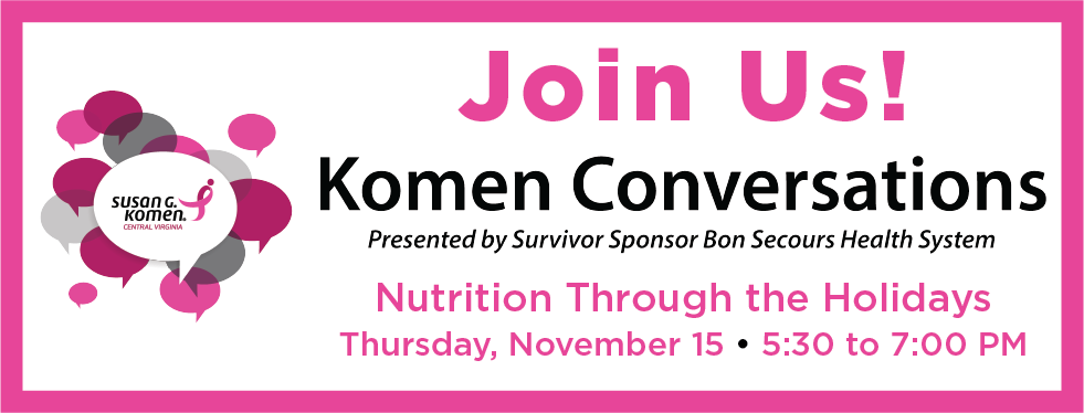 2018 11 Komen Conversations - Nutrition Through the Holidays