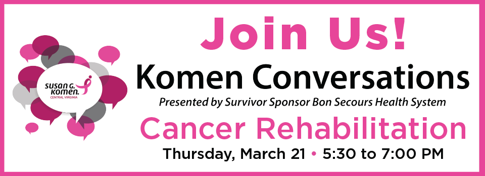 2019 03 Komen Conversations - Cancer Rehab